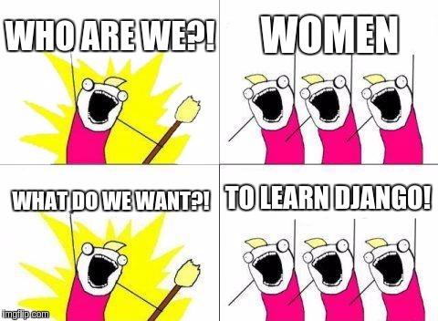 Kdo jsme? - Ženy! Co se chceme naučit? - Django!